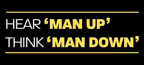 'Man Up', think 'Man Down'